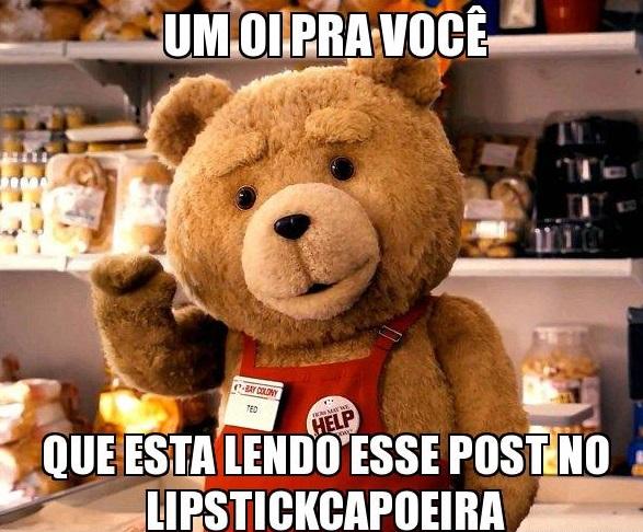 LipstickCapoeira-Meme Ted